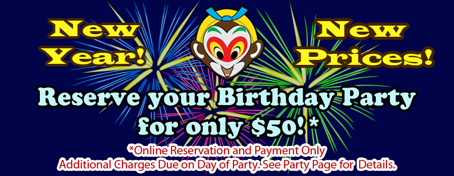New Prices for a New Year! Birthday Party Reservations now only require a $50 deposit!